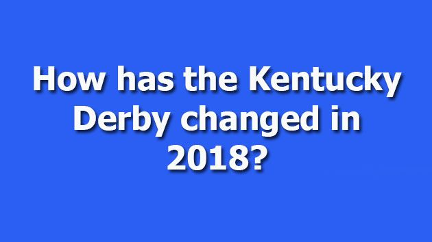 Kentucky Derby changed in 2018